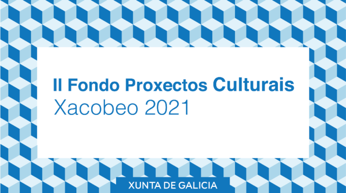 Fondo De Proxectos Culturais En Lingua Galega Xacobeo 2021. Segunda Convocatoria